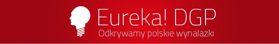 Eureka DGP Odkrywamy polskie wynalazki